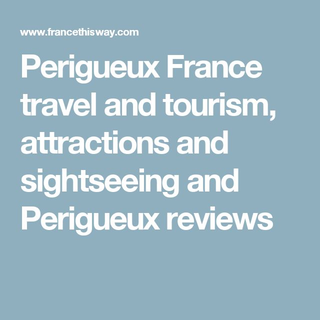 Perigueux home to truffle (Only George appreciates!) France travel and tourism, attractions and sightseeing and Perigueux reviews