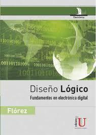 Flórez Fernández, Héctor Arturo. Diseño lógico: fundamentos de electrónica digital. Ediciones de la U. 2010. ISBN:  9781449278168. Disponible en: Libros electrónicos EBRARY