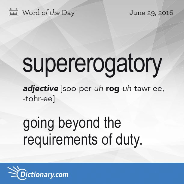 Dictionary.com's Word of the Day - supererogatory - going beyond the requirements of duty.