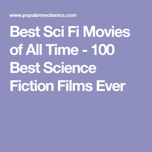 Best Sci Fi Movies of All Time - 100 Best Science Fiction Films Ever