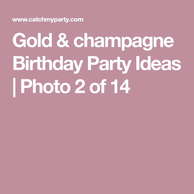 Gold & champagne Birthday Party Ideas | Photo 2 of 14