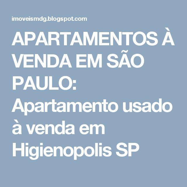 APARTAMENTOS À VENDA EM SÃO PAULO: Apartamento usado à venda em Higienopolis SP