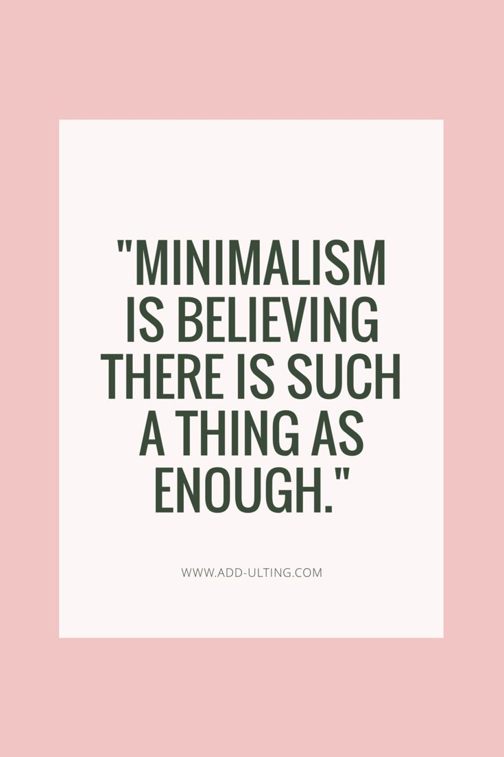 """Minimalism is believing there is such a thing as enough.""   Minimalism is vital for mental health. If you struggle with depression, anxiety, or ADHD, check out this post to learn why you should consider becoming a minimalist!  Minimalism quotes, minimalist quote, minimalist inspiration"