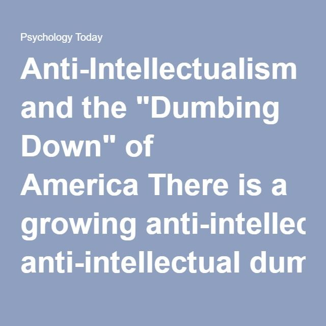 student anti intellectualism and the dumbing down The skeptics society forum board index monstertalk forum general discussion anti-intellectualism and the dumbing down of although every single student.