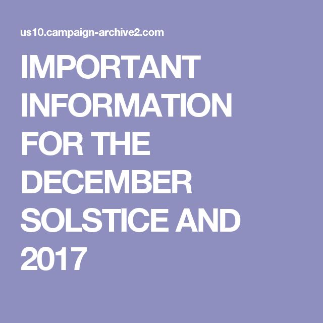 IMPORTANT INFORMATION FOR THE DECEMBER SOLSTICE AND 2017