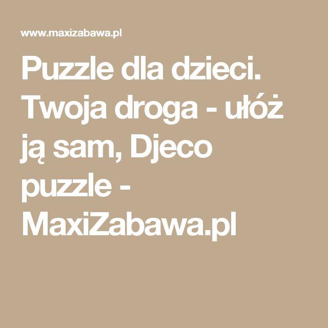 Puzzle dla dzieci. Twoja droga - ułóż ją sam, Djeco puzzle - MaxiZabawa.pl