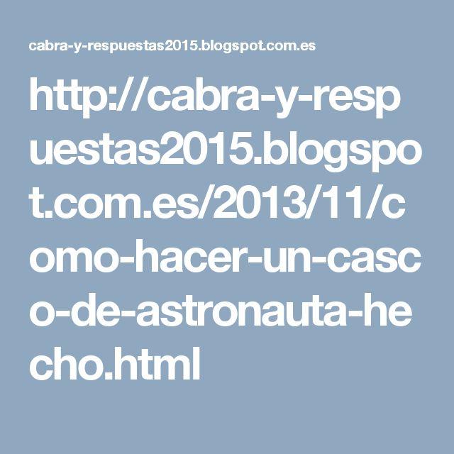 http://cabra-y-respuestas2015.blogspot.com.es/2013/11/como-hacer-un-casco-de-astronauta-hecho.html