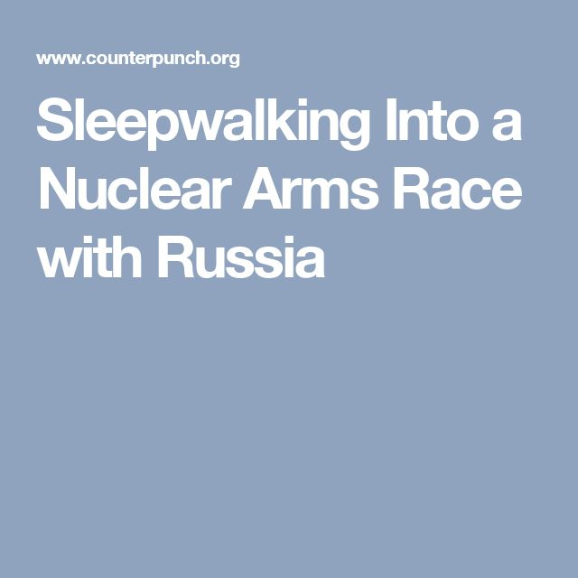 Sleepwalking Into a Nuclear Arms Race with Russia