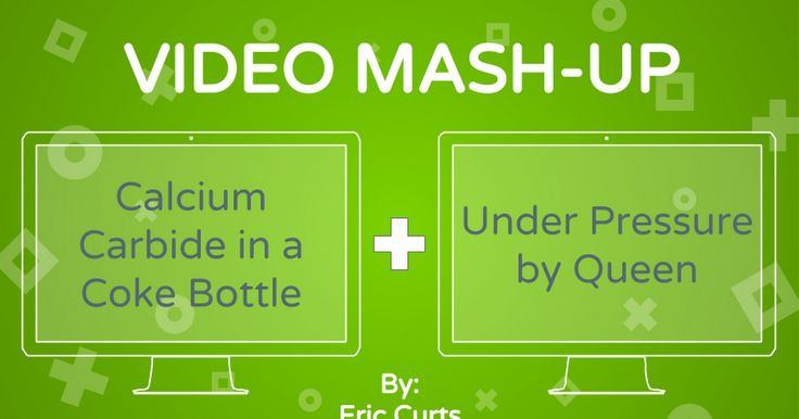 VIDEO MASH-UP By: Eric Curts Calcium Carbide in a Coke Bottle Under Pressure by Queen