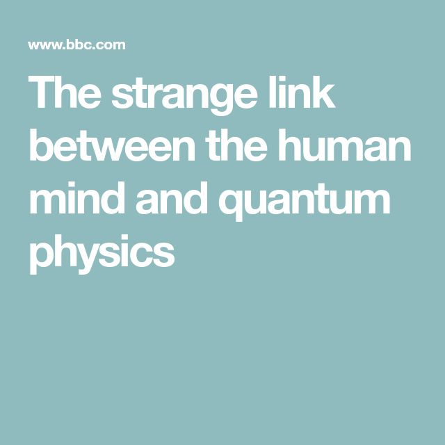 The strange link between the human mind and quantum physics