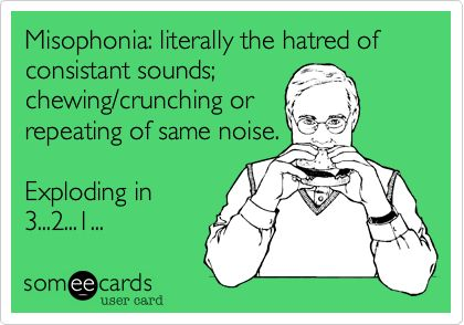 Misophonia lol I think I have this...