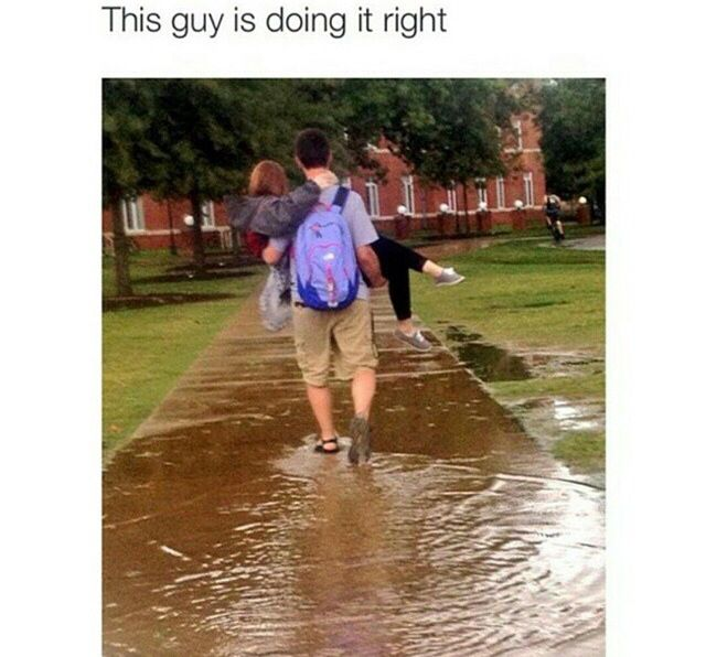 Next time I have to walk through a puddle I'm jumping in a guy's arms and…