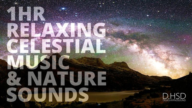 1 Hr Relaxing Celestial Music & Nature Sounds