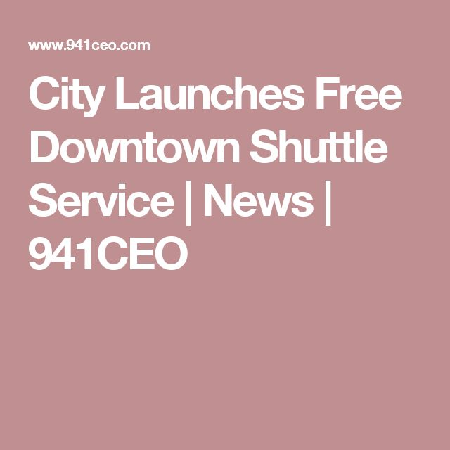City Launches Free Downtown Shuttle Service | News | 941CEO