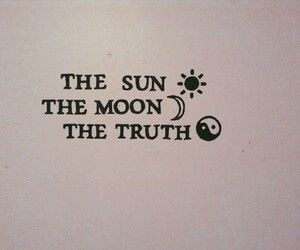 The Sun. The Moon. The Truth.