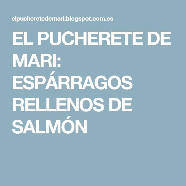 EL PUCHERETE DE MARI: ESPÁRRAGOS RELLENOS DE SALMÓN