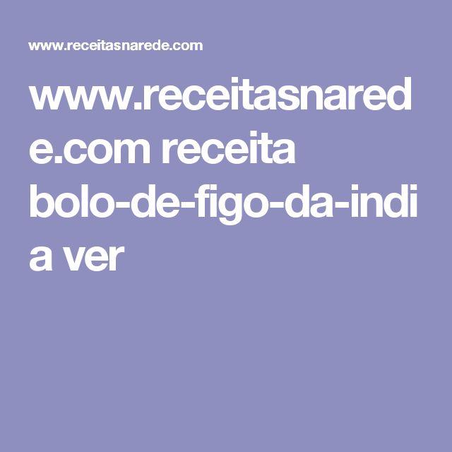 www.receitasnarede.com receita bolo-de-figo-da-india ver