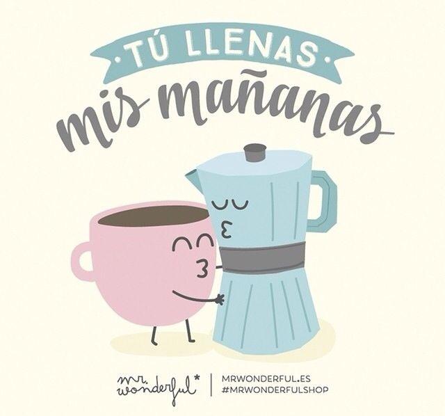 Tu llenas mis mañanas!
