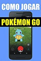 Como jogar Pokémon Go: guia para iniciantes