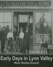 Early Days in Lynn Valley by Walter MacKay Draycott (2000, District of North Vancouver, $10.00). A photographic history of Lynn Valley, the District of North Vancouver's oldest neighbourhood, as seen through the eyes of a pioneer and long-time resident.