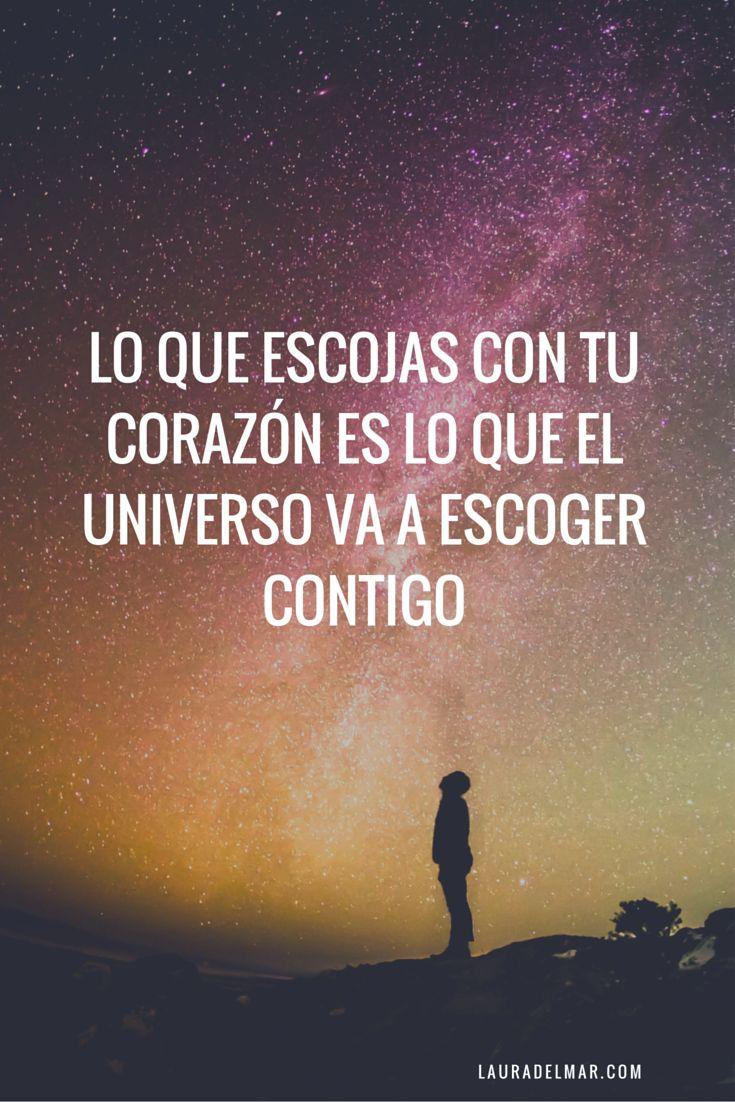LO QUE ESCOJAS CON TU CORAZÓN ES LO QUE EL UNIVERSO VA A ESCOGER CONTIGO #Quotes #Citas #Frases