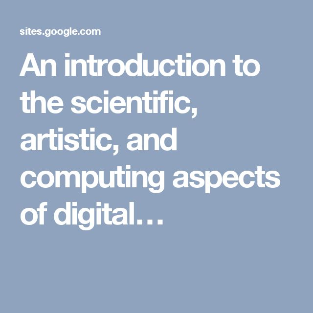An introduction to the scientific, artistic, and computing aspects of digital…