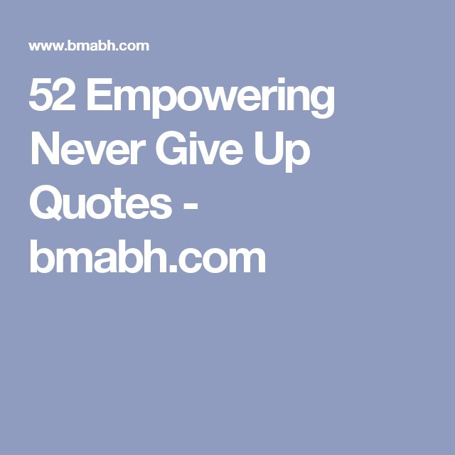 52 Empowering Never Give Up Quotes - bmabh.com