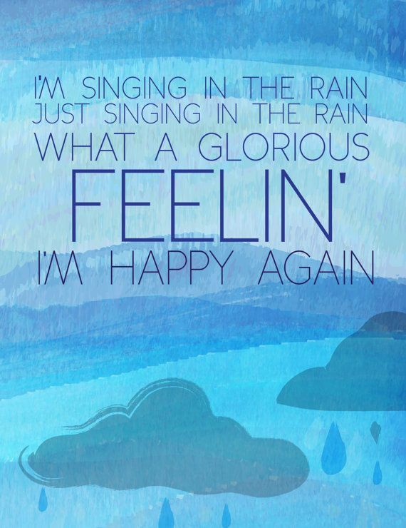 I'm singing in the rain, just singing in the rain. What a glorious feelin', I'm happy again.