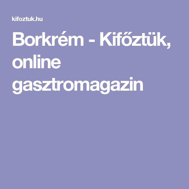 Borkrém - Kifőztük, online gasztromagazin