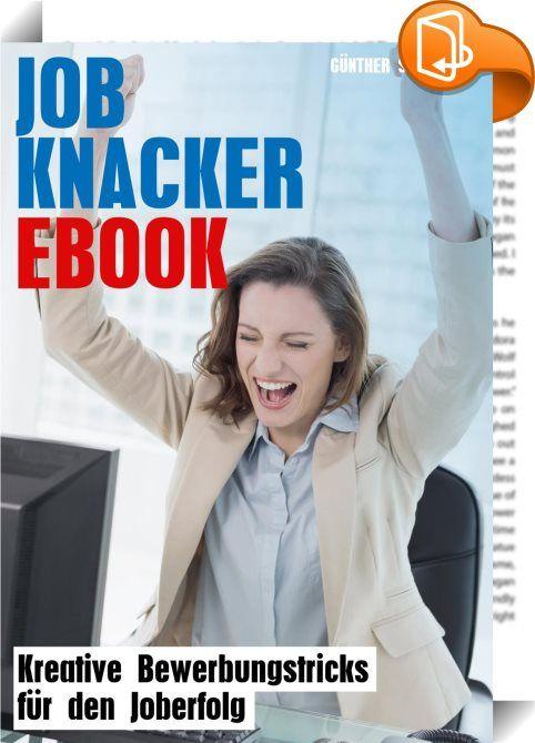 """Job Knacker Ebook    ::  Beschreibung Wie erhält man mit einer 3D-Brille einen Job? Wie kommt man am Pförtner vorbei, um die Bewerbung dem Personalchef persönlich zu präsentieren? Und wie ermöglicht ein Luftballon ein Vorstellungsgespräch? Das """"Job Knacker Ebook"""" liefert die Antworten auf diese und zahlreiche andere Fragen. Dieses einzigartige Ebook beschreibt sehr originelle (legale) Tricks, bei Personalern und Firmen-Chefs erfolgreich aufzutrumpfen, Aufmerksamkeit zu erlangen – und s..."""