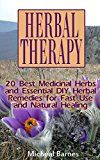 Free Kindle Book -   Herbal Therapy: 20 Best Medicinal Herbs and Essential DIY Herbal Remedies for Fast Use and Natural Healing: (Alternative Medicine, Herbal Medicine, Herbs, ... Plants, Herbs For Weight Loss, Health)