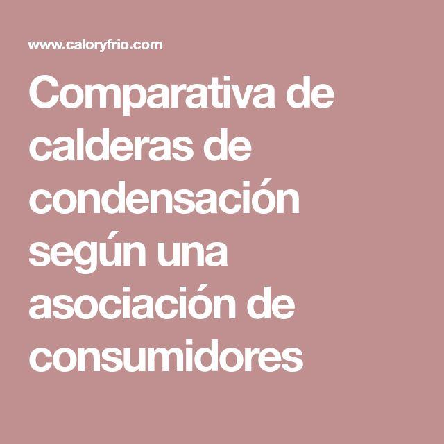 Comparativa de calderas de condensación según una asociación de consumidores