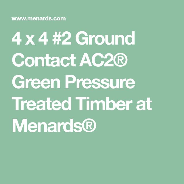 4 x 4 #2 Ground Contact AC2® Green Pressure Treated Timber at Menards®