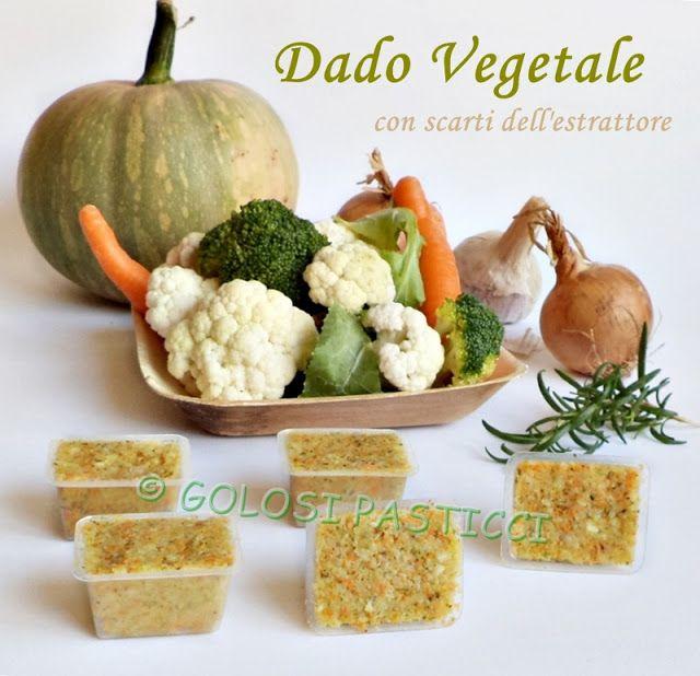Golosi Pasticci: Come fare dado vegetale con gli scarti dell'estrat...