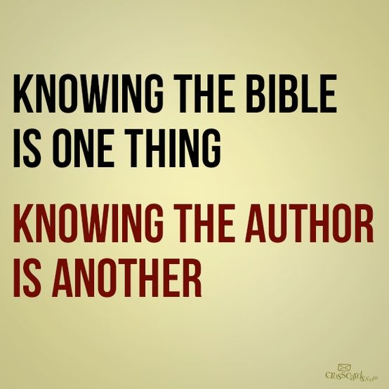Knowing the Bible is One thing. Knowing the Author is Another. #bible #quotes