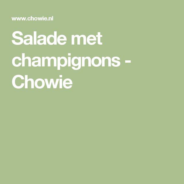 Salade met champignons - Chowie