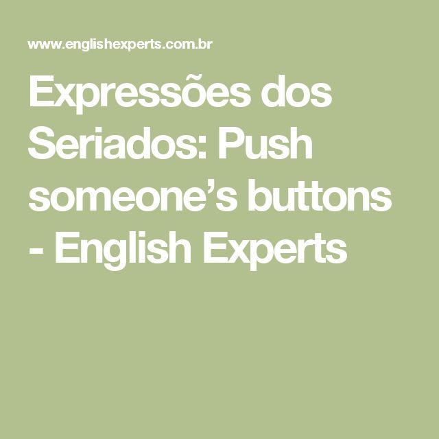 Expressões dos Seriados: Push someone's buttons - English Experts