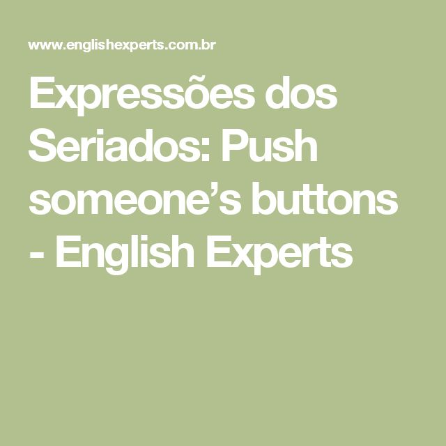 Expressões dos Seriados: Push someone's buttons - English Experts