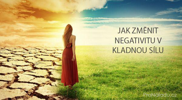 Jak změnit negativitu v kladnou sílu | ProNáladu.cz