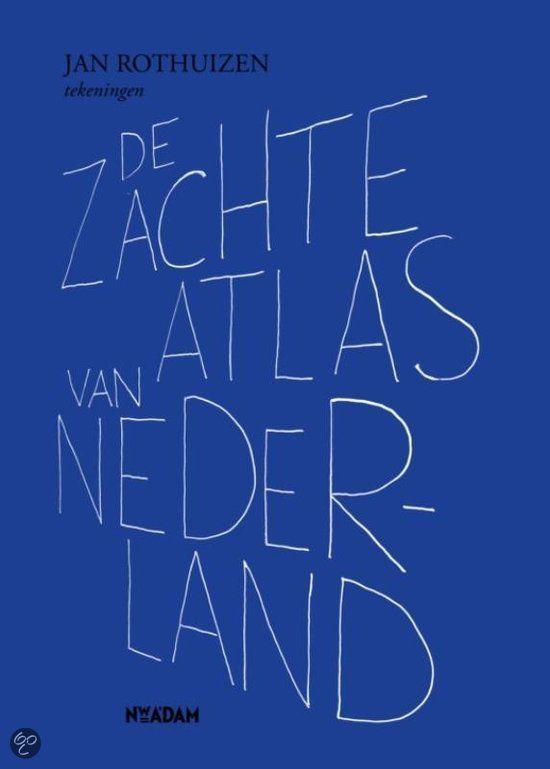 De zachte atlas van Nederland - Jan Rothuizen
