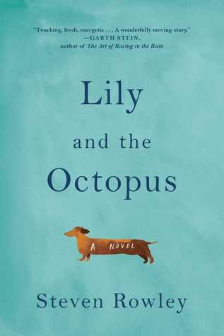 "Lily and the Octopus by Steven Rowley (June 2016) ""Rowley has written an exceedingly authentic, keenly insightful, and heartbreakingly poignant tribute to the purity of love between a pet and its human.""  --Booklist starred review"