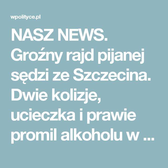 NASZ NEWS. Groźny rajd pijanej sędzi ze Szczecina. Dwie kolizje, ucieczka i prawie promil alkoholu w wydychanym powietrzu! - wersja mobilna