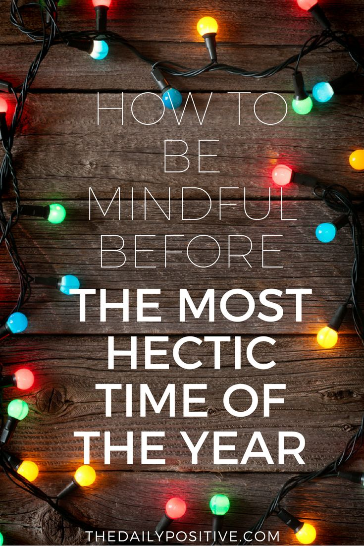 How To Be Mindful Before The Most Hectic Time Of The Year
