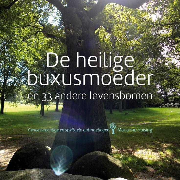 'De heilige buxusmoeder en 33 andere levensbomen, geneeskrachtige en spirituele ontmoetingen', Marjanne Huising http://www.a3boeken.nl/nl/webshop/de-heilige-buxusmoeder-en-33-andere-levensbomen-marjanne-huising/