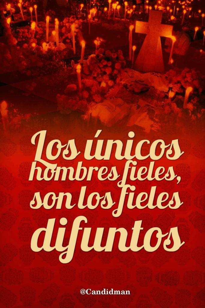 Los únicos hombres fieles son los fieles difuntos.  @Candidman   #Frases Humor Candidman Día de Muertos @candidman