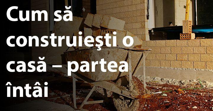 http://www.constructosu.eu/cum-sa-construiesti-o-casa-partea-intai/