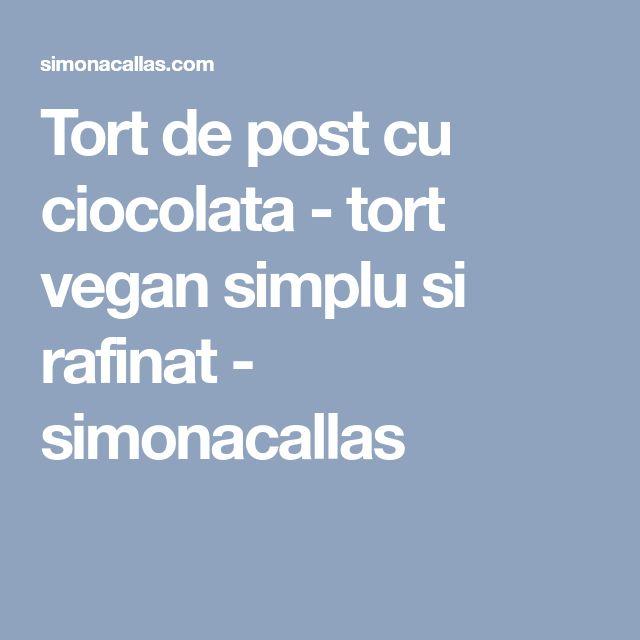 Tort de post cu ciocolata - tort vegan simplu si rafinat - simonacallas