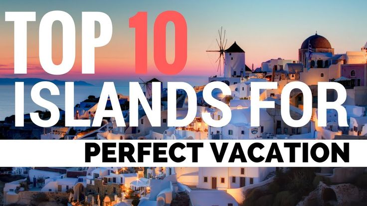 TOP 10 ISLANDS FOR PERFECT VACATION [HD]
