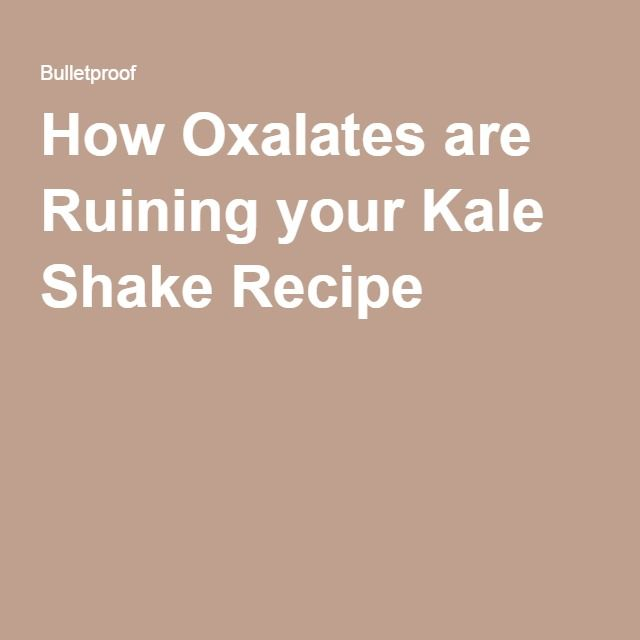 How Oxalates are Ruining your Kale Shake Recipe