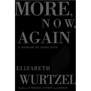 More, Now, Again: A Memoir 3.5/5  No more!  Prozac Nation was plenty enough!